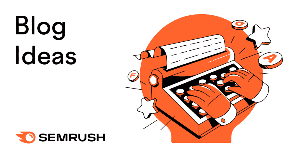 Blog Ideas: How to Discover Blog Topics with Semrush